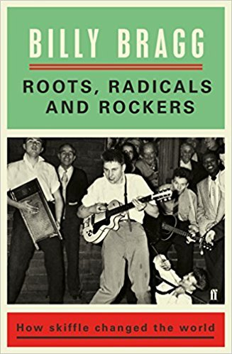 Billy Bragg - Roots, Radicals and Rockers: How Skiffle Changed the World