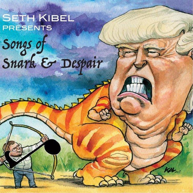 Seth Kibel: Songs of Snark and Despair