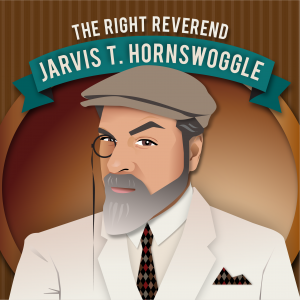 The Right Reverend Jarvis T. Hornswoggle